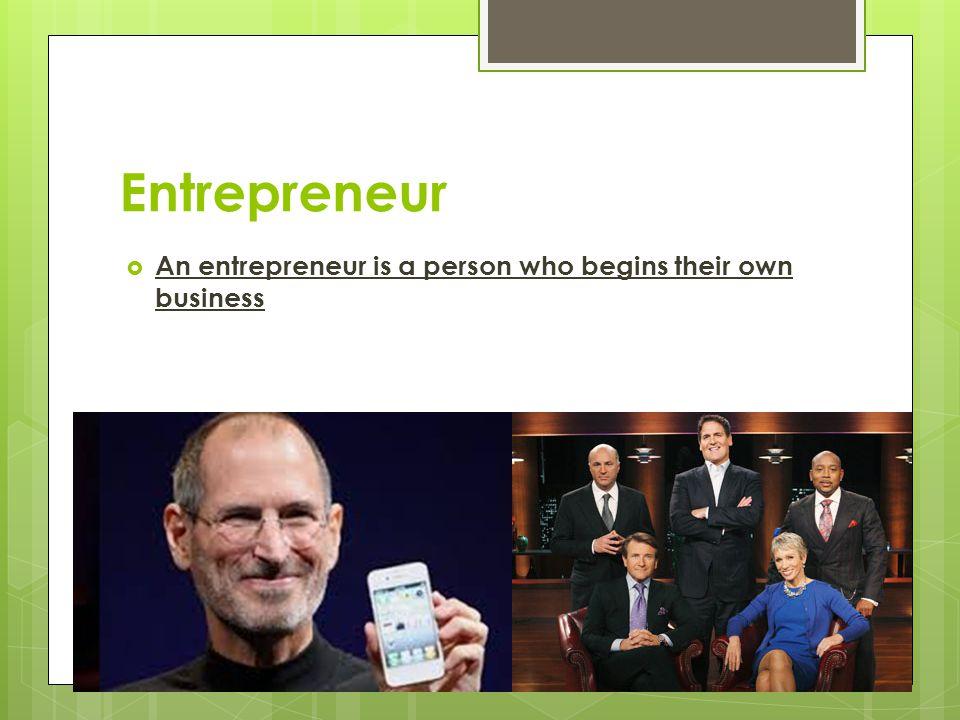 Entrepreneur An entrepreneur is a person who begins their own business