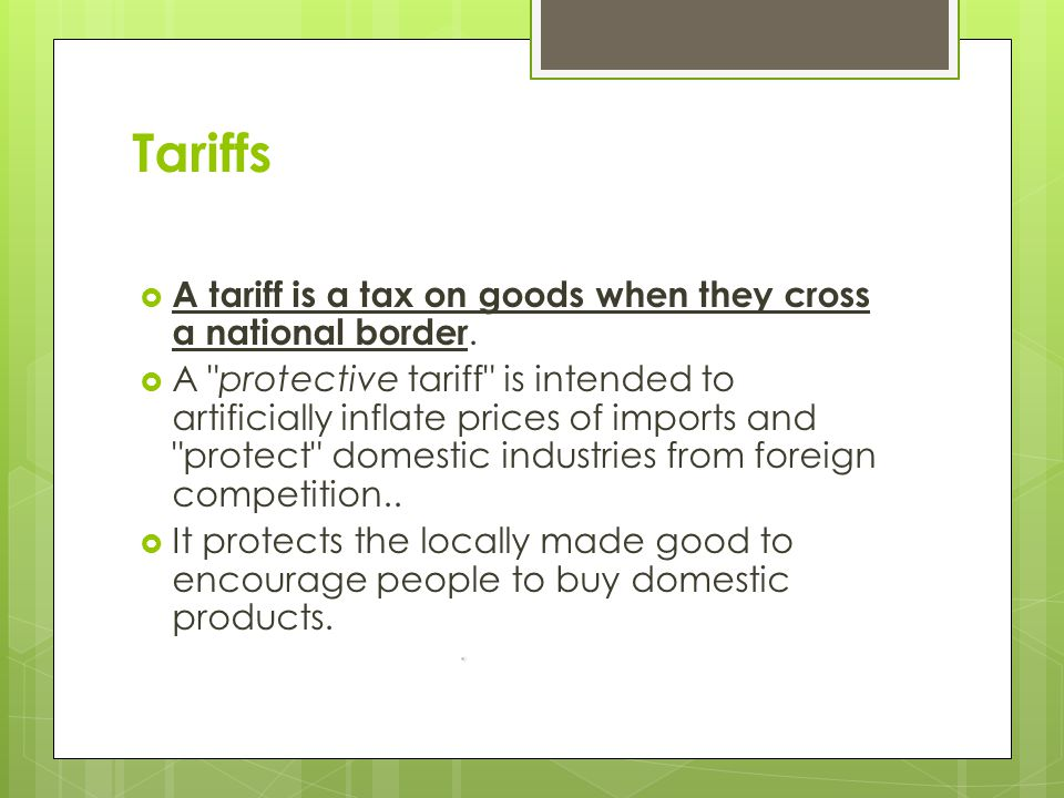 Tariffs A tariff is a tax on goods when they cross a national border.