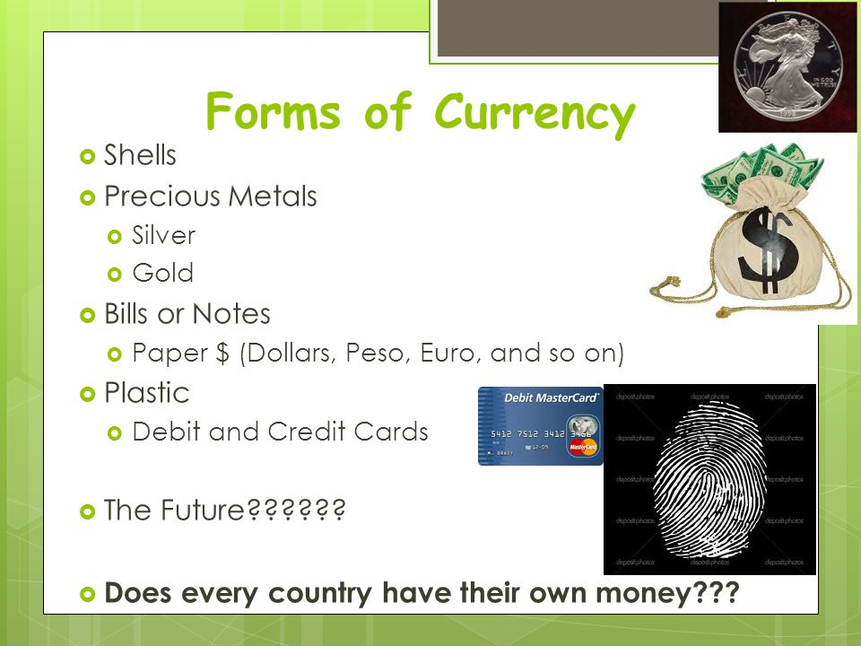 Forms of Currency Shells Precious Metals Bills or Notes Plastic
