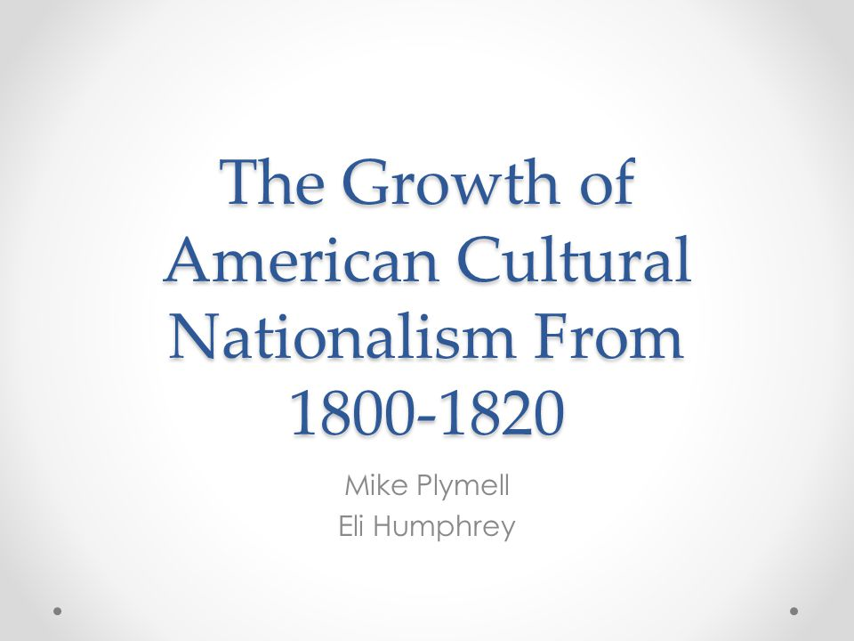 The Growth of American Cultural Nationalism From 1800-1820