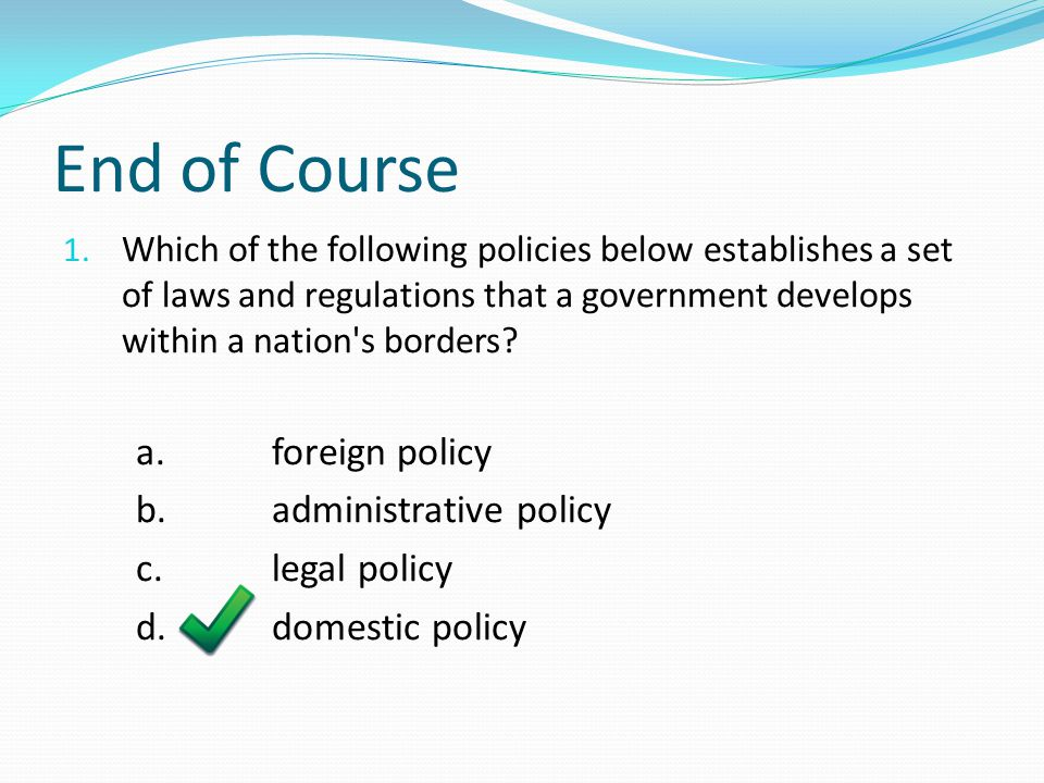 End of Course a. foreign policy b. administrative policy