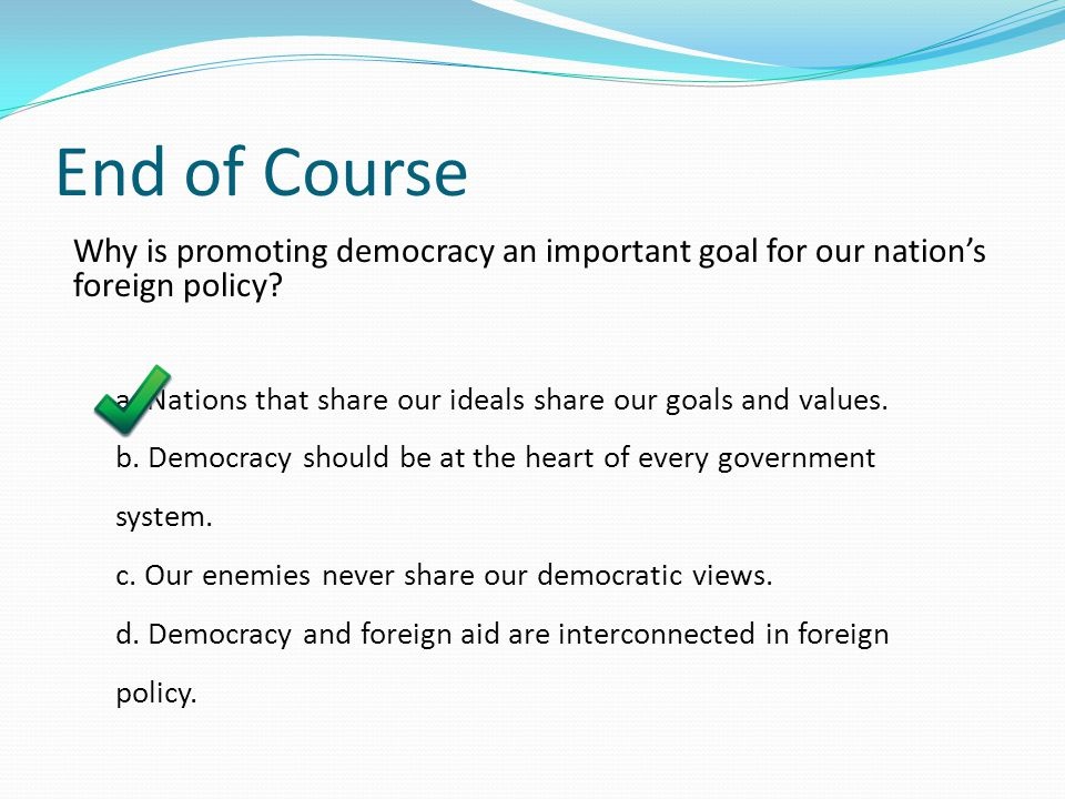 End of Course Why is promoting democracy an important goal for our nation's foreign policy