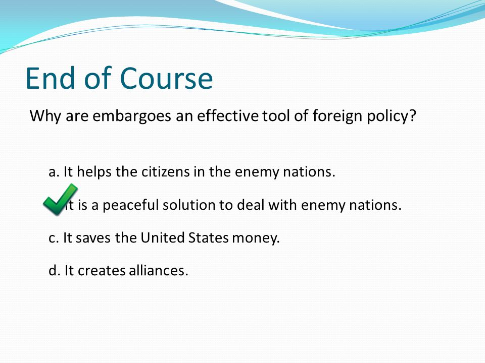 End of Course Why are embargoes an effective tool of foreign policy