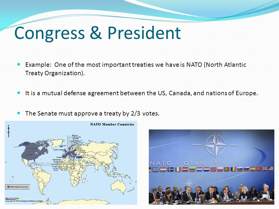 Congress & President Example: One of the most important treaties we have is NATO (North Atlantic Treaty Organization).