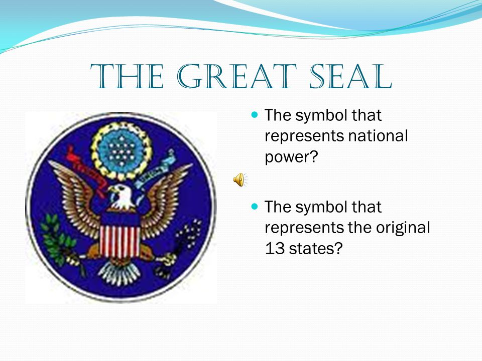 The Great Seal The symbol that represents national power