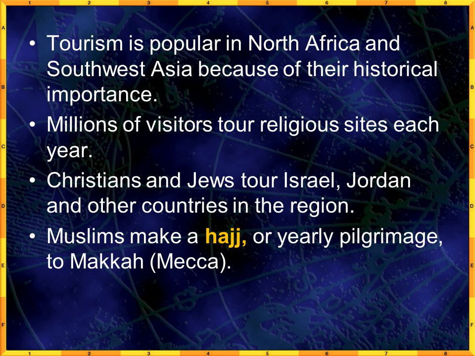 Tourism is popular in North Africa and Southwest Asia because of their historical importance.