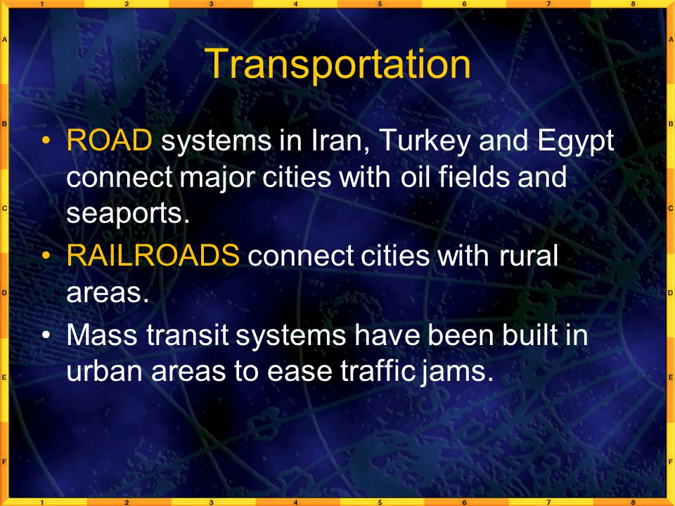 Transportation ROAD systems in Iran, Turkey and Egypt connect major cities with oil fields and seaports.