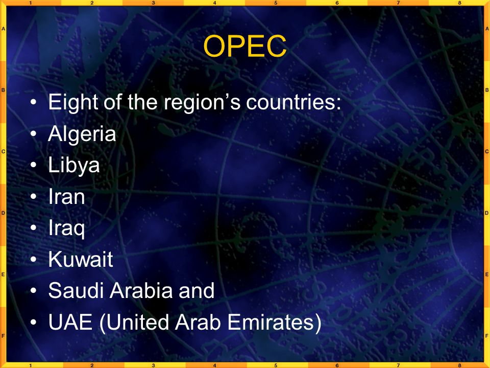 OPEC Eight of the region's countries: Algeria Libya Iran Iraq Kuwait