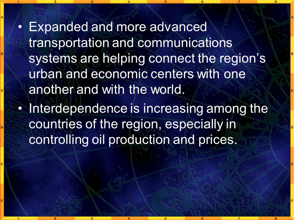 Expanded and more advanced transportation and communications systems are helping connect the region's urban and economic centers with one another and with the world.