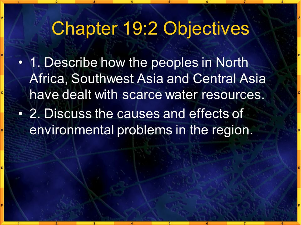 Chapter 19:2 Objectives 1. Describe how the peoples in North Africa, Southwest Asia and Central Asia have dealt with scarce water resources.