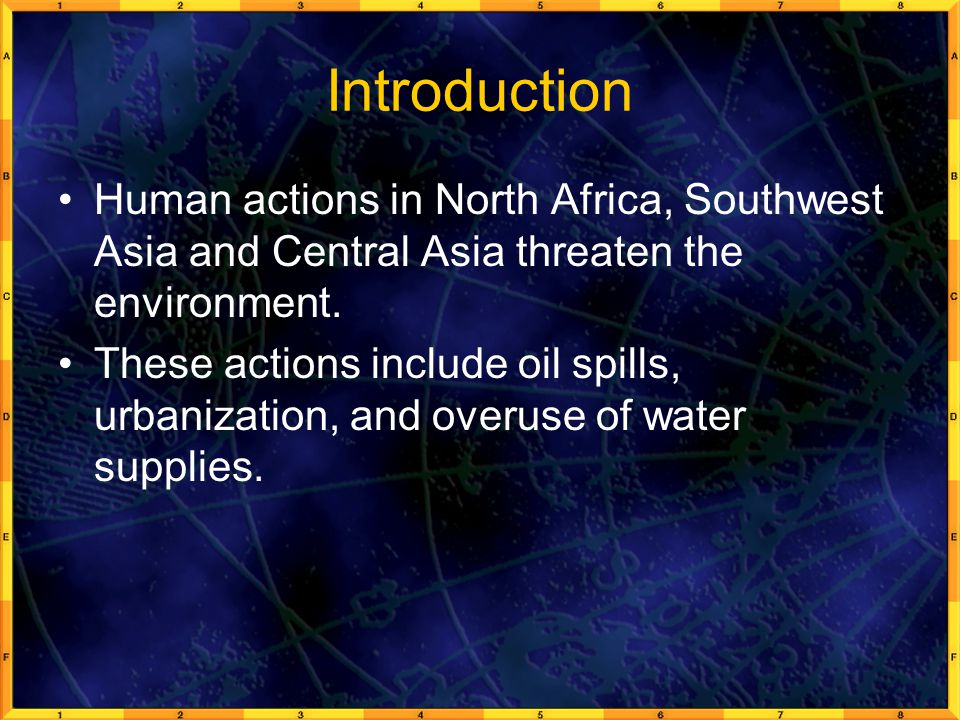 Introduction Human actions in North Africa, Southwest Asia and Central Asia threaten the environment.