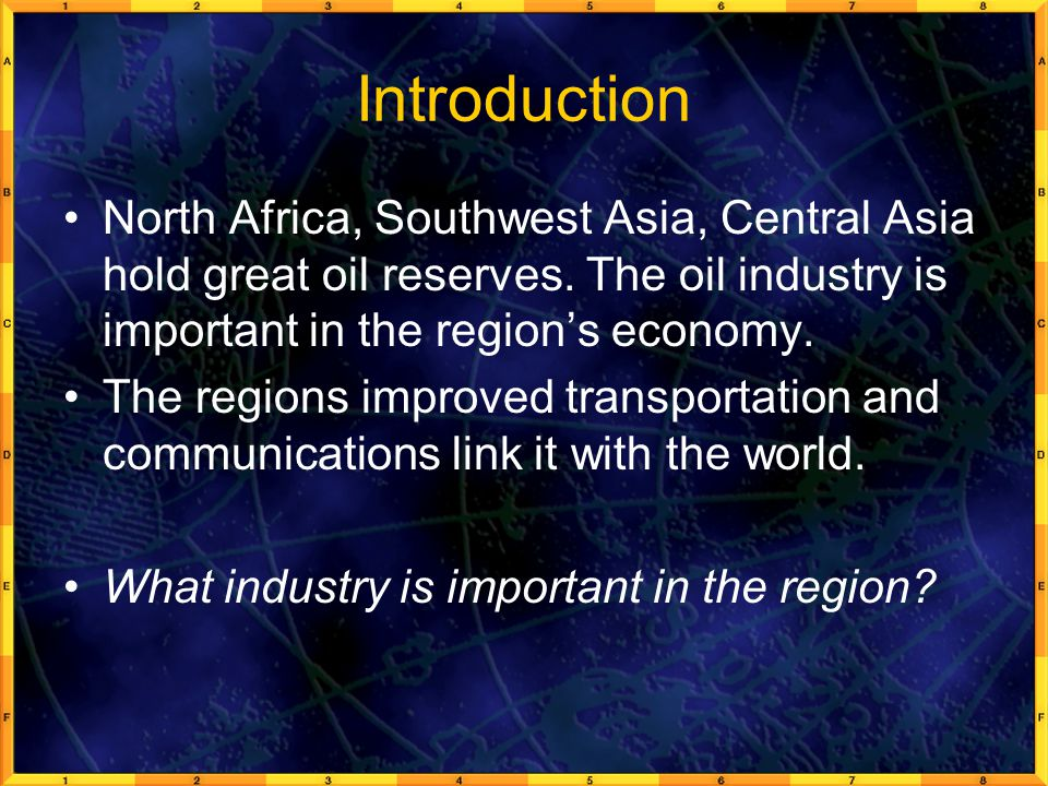 Introduction North Africa, Southwest Asia, Central Asia hold great oil reserves. The oil industry is important in the region's economy.