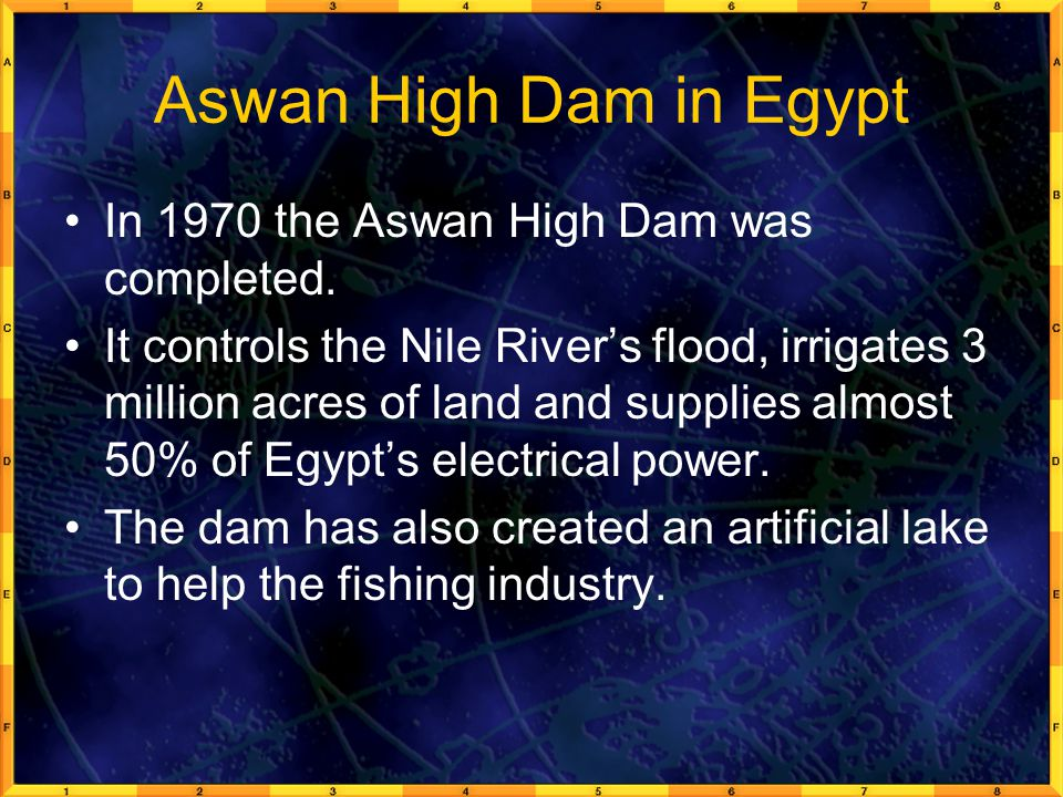 Aswan High Dam in Egypt In 1970 the Aswan High Dam was completed.