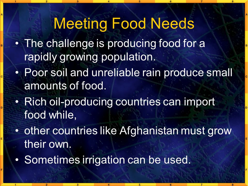 Meeting Food Needs The challenge is producing food for a rapidly growing population. Poor soil and unreliable rain produce small amounts of food.
