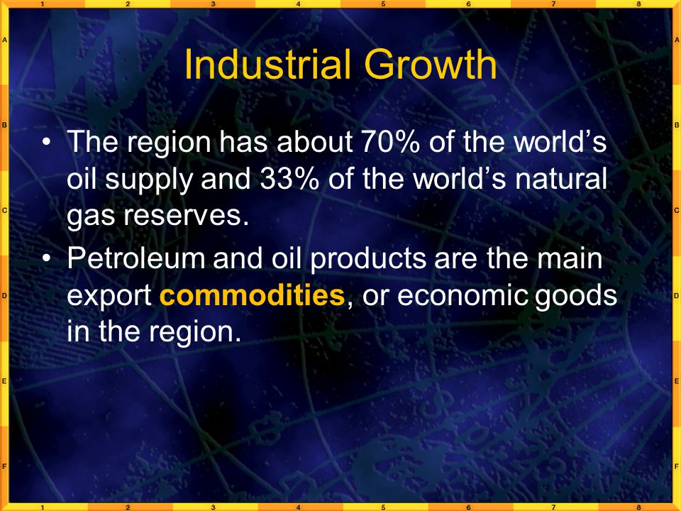 Industrial Growth The region has about 70% of the world's oil supply and 33% of the world's natural gas reserves.