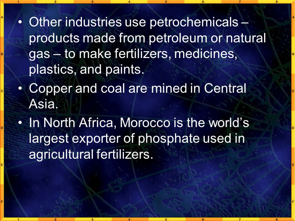 Other industries use petrochemicals – products made from petroleum or natural gas – to make fertilizers, medicines, plastics, and paints.