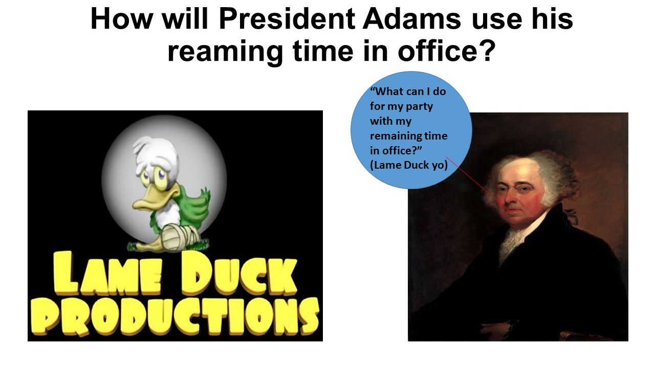 How will President Adams use his reaming time in office