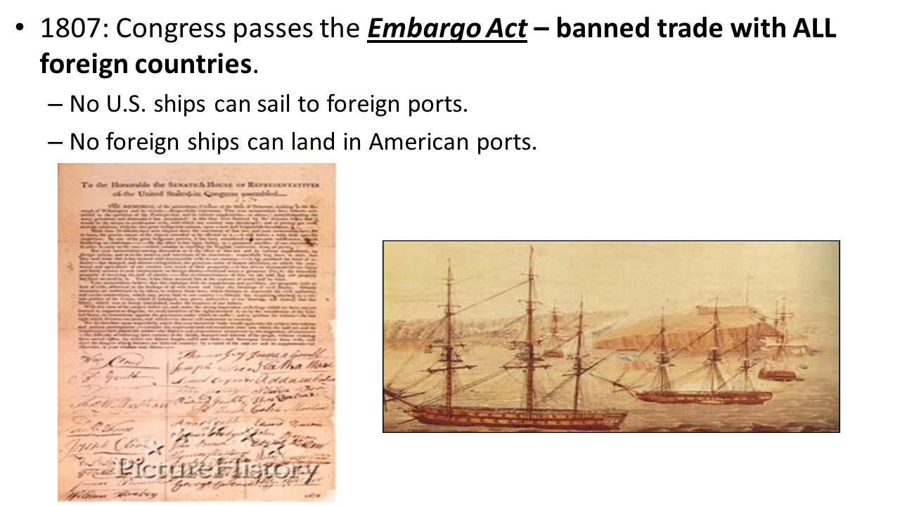 1807: Congress passes the Embargo Act – banned trade with ALL foreign countries.