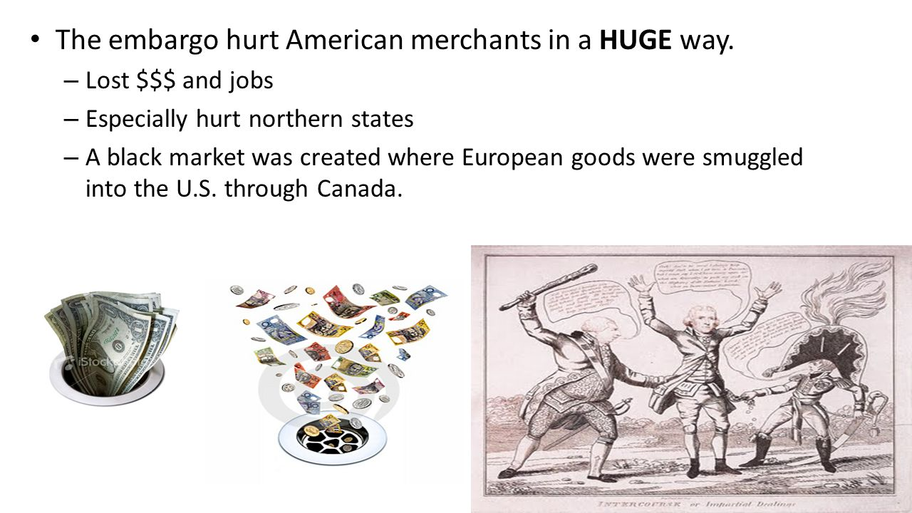 The embargo hurt American merchants in a HUGE way.