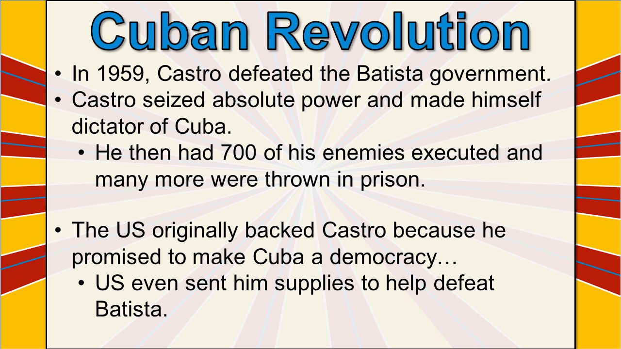 Cuban Revolution In 1959, Castro defeated the Batista government.