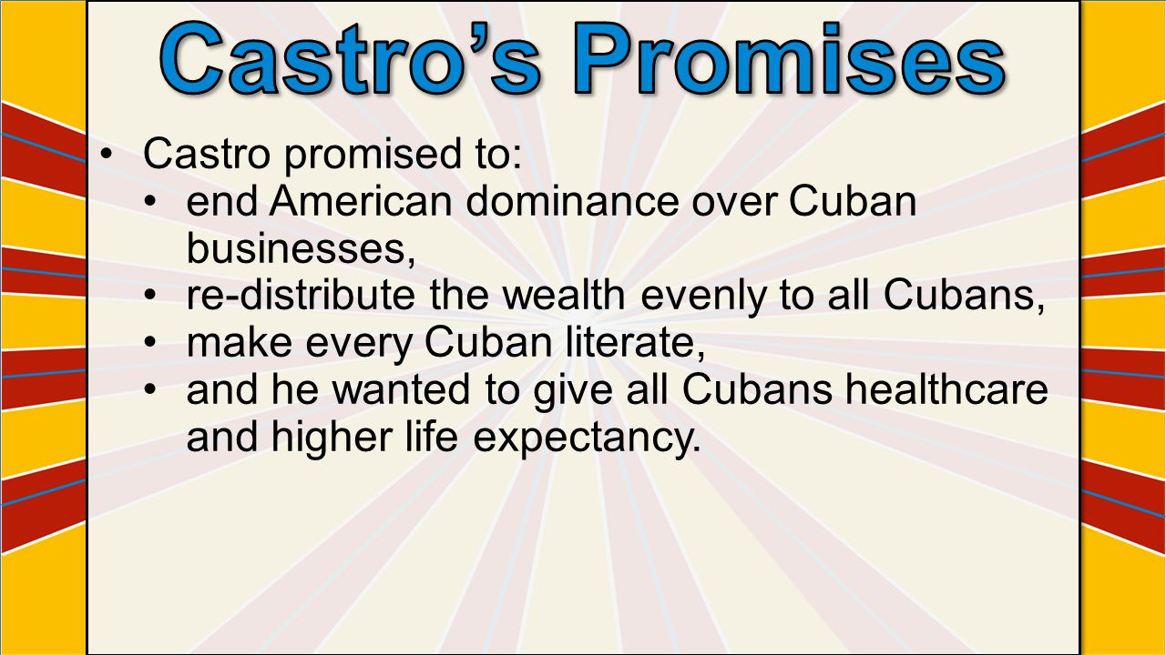 Castro's Promises Castro promised to: