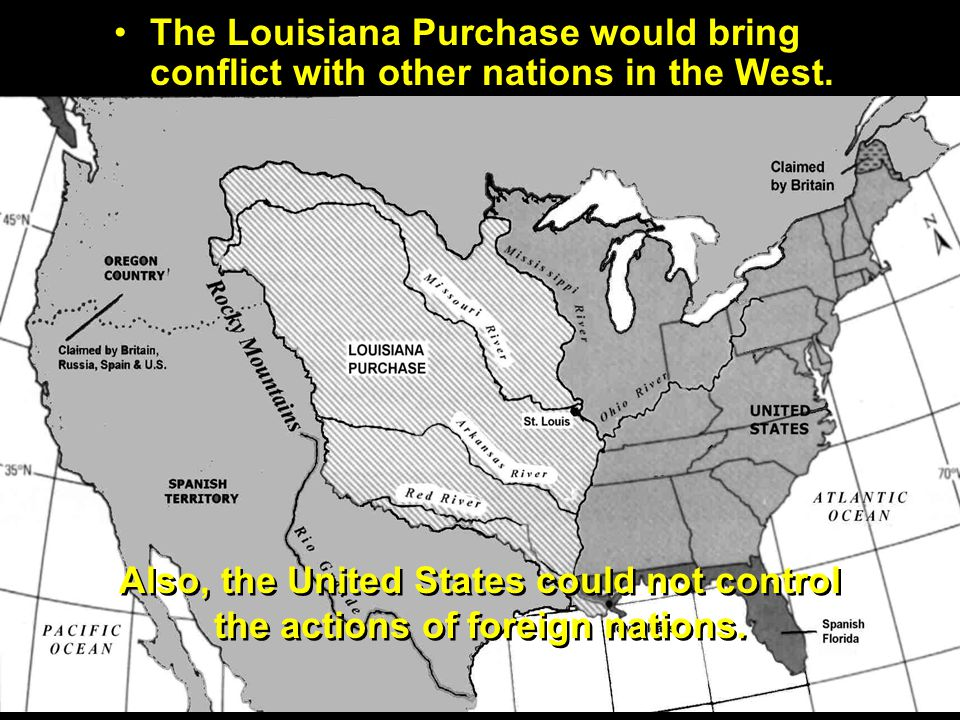 The Louisiana Purchase would bring conflict with other nations in the West.