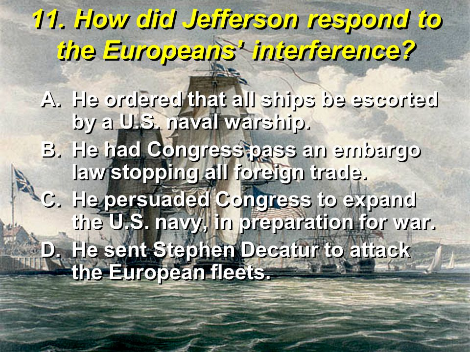 11. How did Jefferson respond to the Europeans' interference