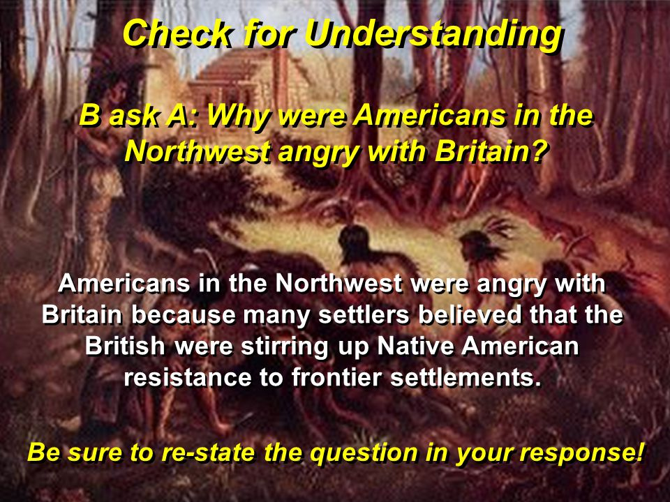 B ask A: Why were Americans in the Northwest angry with Britain