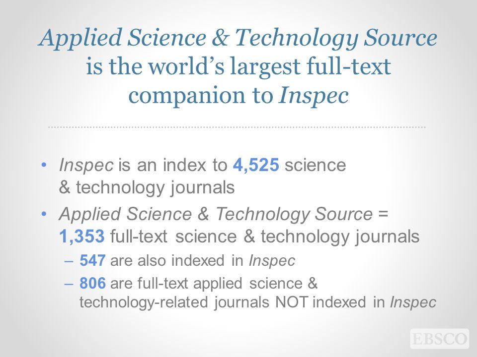 Applied Science & Technology Source is the world's largest full-text companion to Inspec