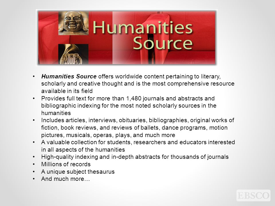 Humanities Source offers worldwide content pertaining to literary, scholarly and creative thought and is the most comprehensive resource available in its field