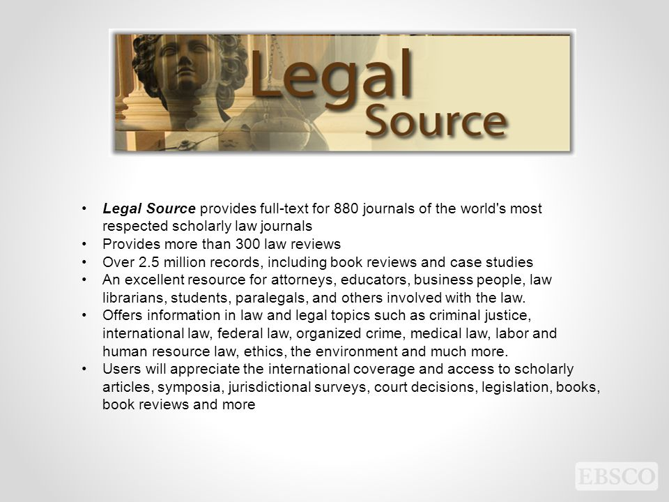 Legal Source provides full-text for 880 journals of the world s most respected scholarly law journals