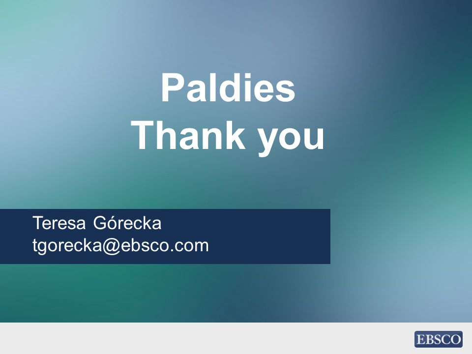 Paldies Thank you Teresa Górecka tgorecka@ebsco.com