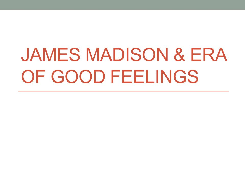 James Madison & Era of Good Feelings