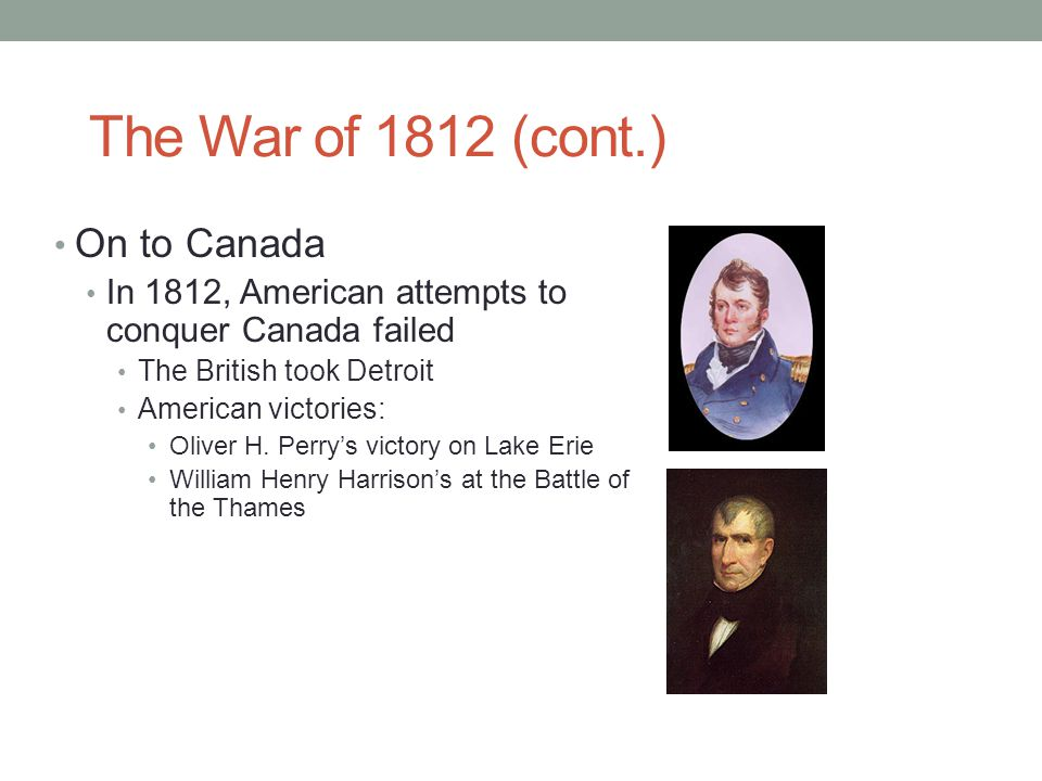 The War of 1812 (cont.) On to Canada