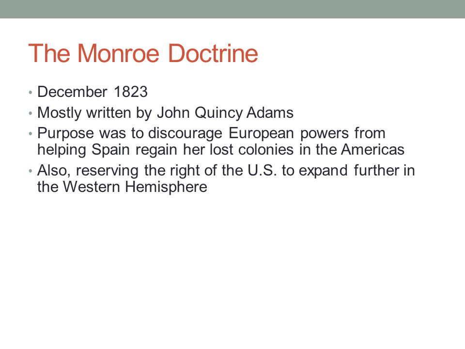 The Monroe Doctrine December 1823 Mostly written by John Quincy Adams