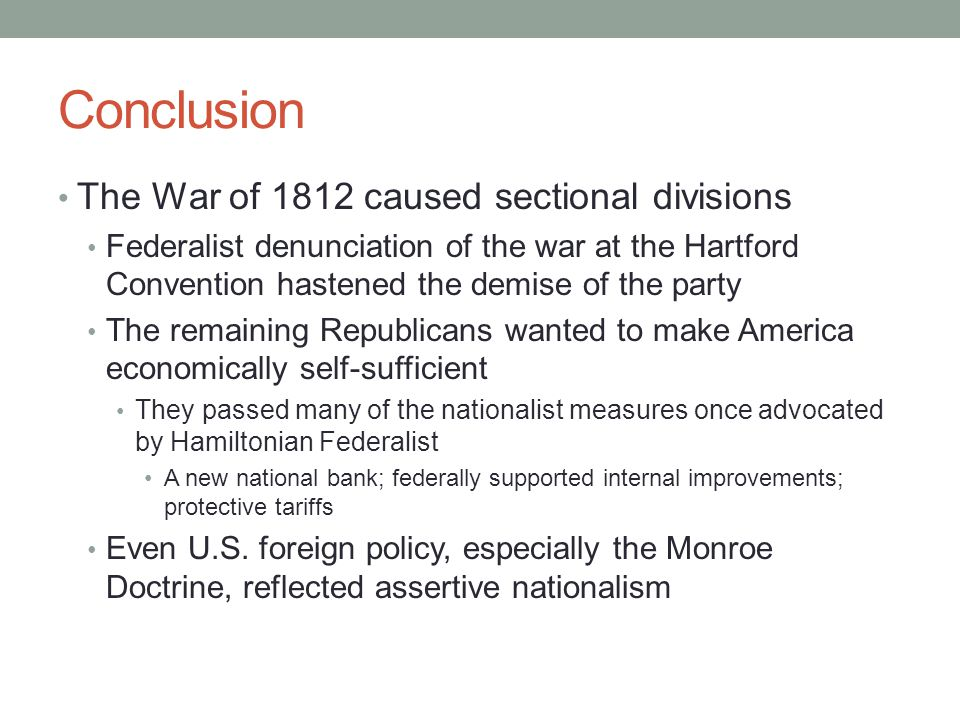 Conclusion The War of 1812 caused sectional divisions