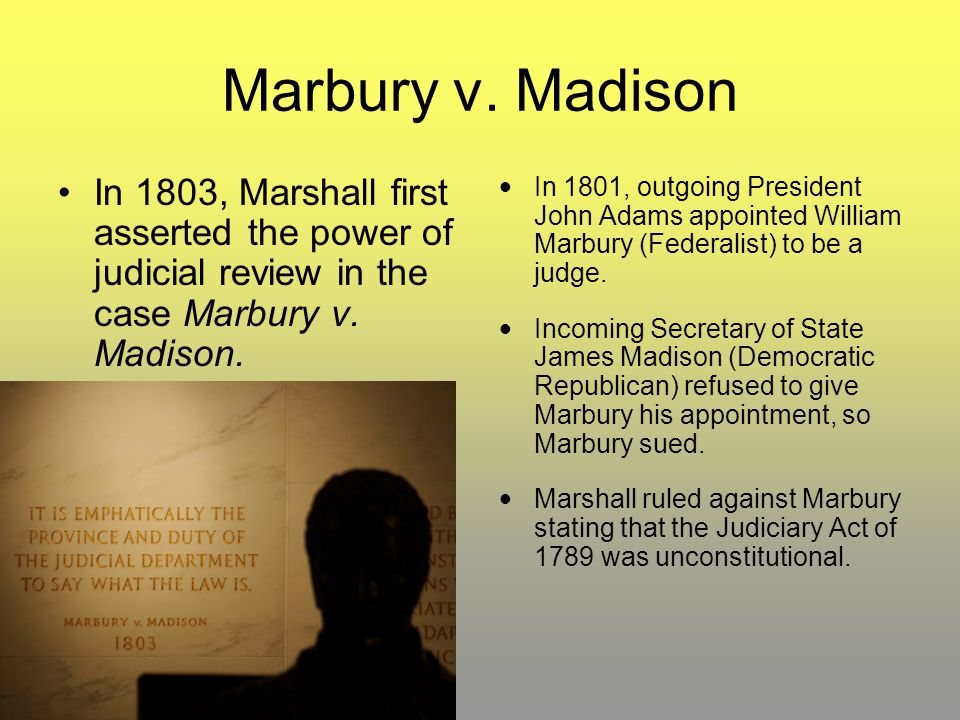 Marbury v. Madison In 1803, Marshall first asserted the power of judicial review in the case Marbury v. Madison.