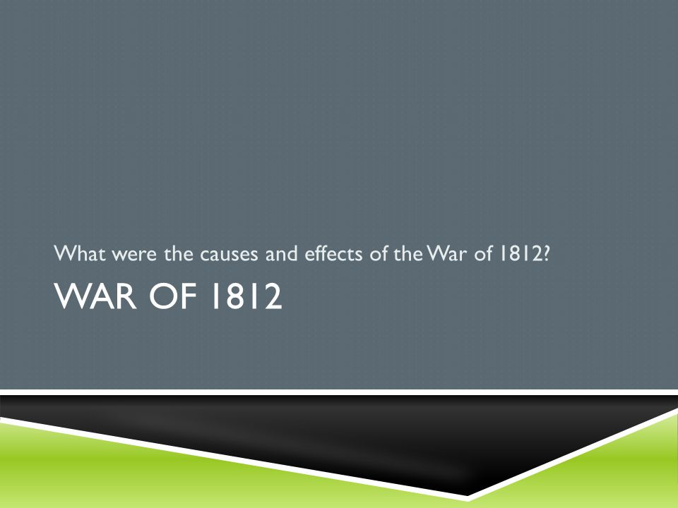 What were the causes and effects of the War of 1812