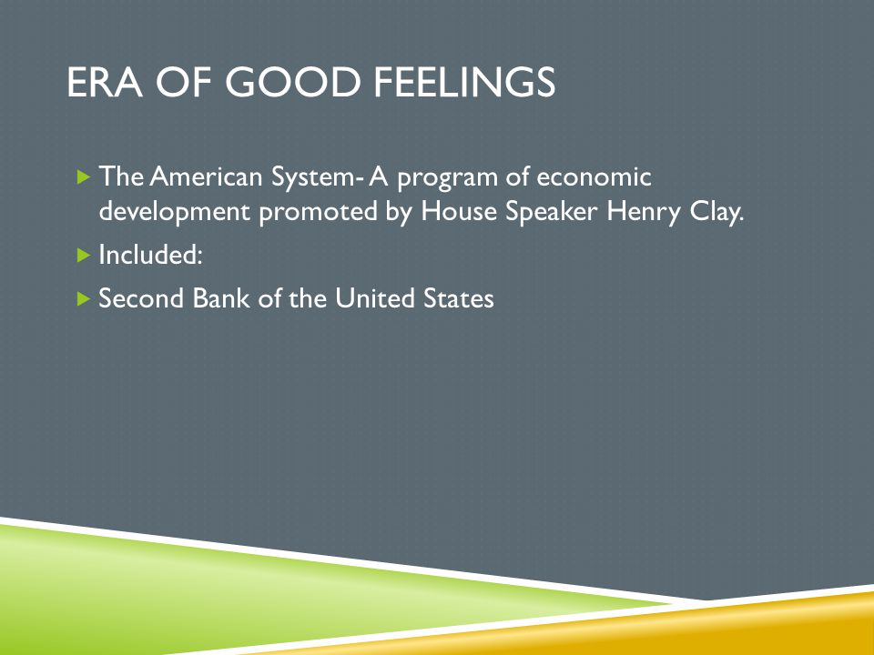 Era of Good Feelings The American System- A program of economic development promoted by House Speaker Henry Clay.
