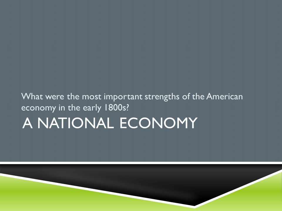 What were the most important strengths of the American economy in the early 1800s