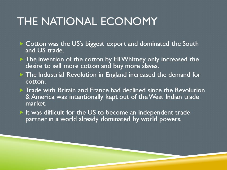 The National Economy Cotton was the US's biggest export and dominated the South and US trade.
