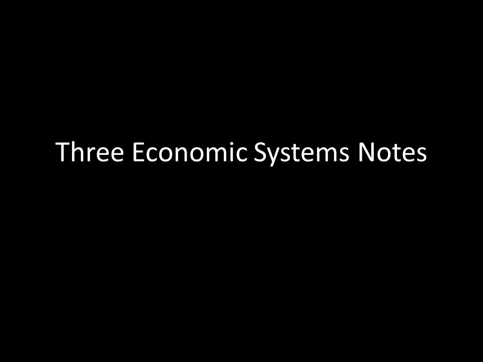 Three Economic Systems Notes