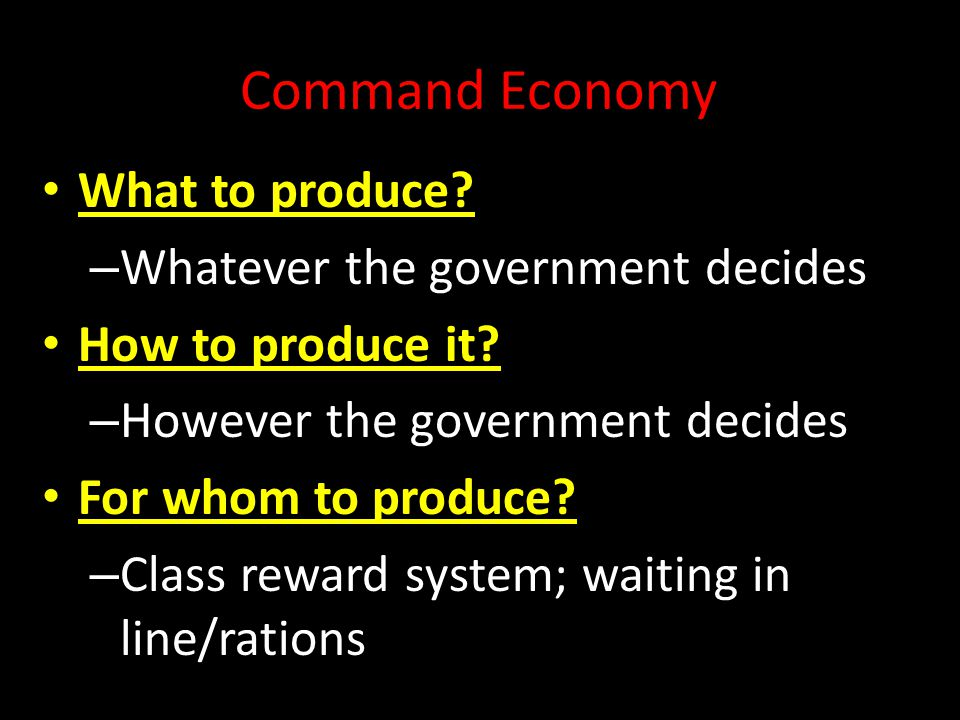 Command Economy What to produce Whatever the government decides