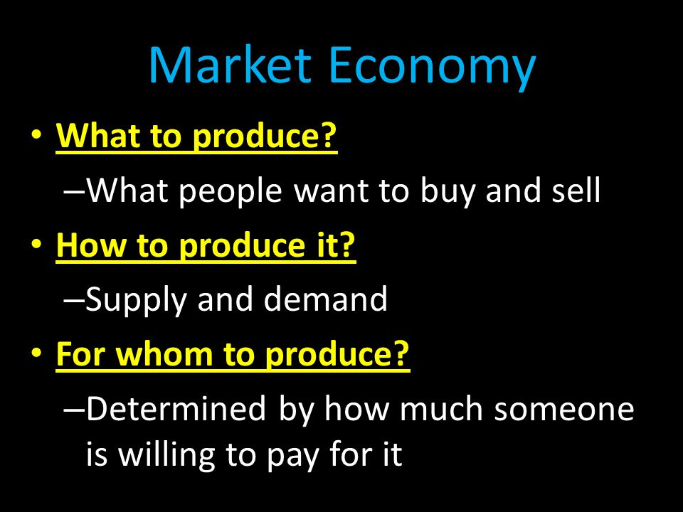 Market Economy What to produce What people want to buy and sell