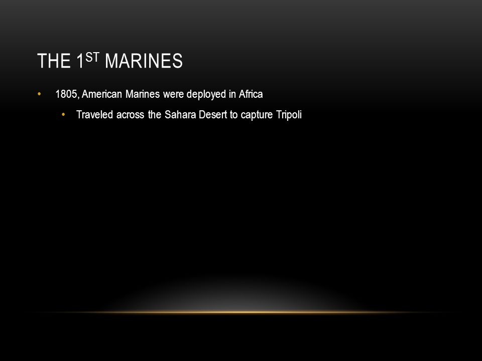 The 1st Marines 1805, American Marines were deployed in Africa