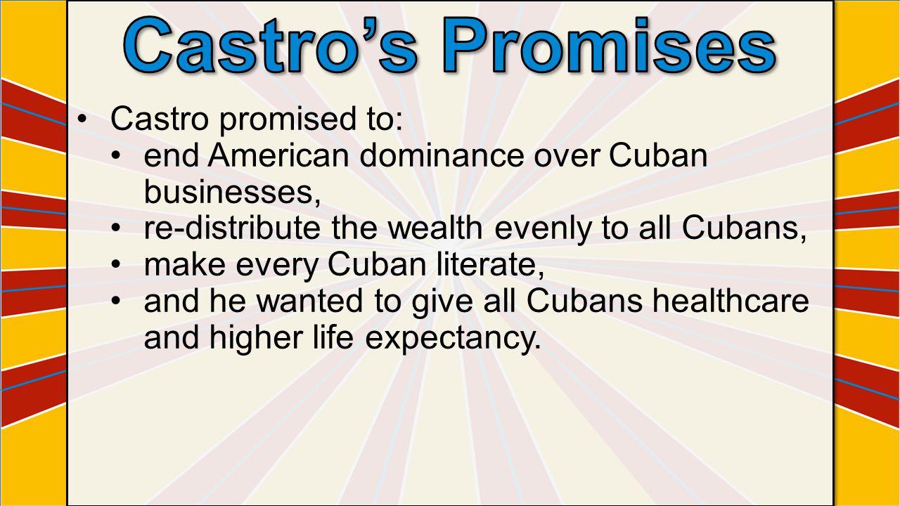 Castro's Promises Castro promised to: