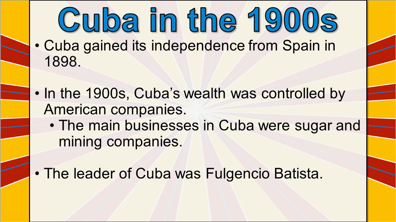 Cuba in the 1900s Cuba gained its independence from Spain in 1898.