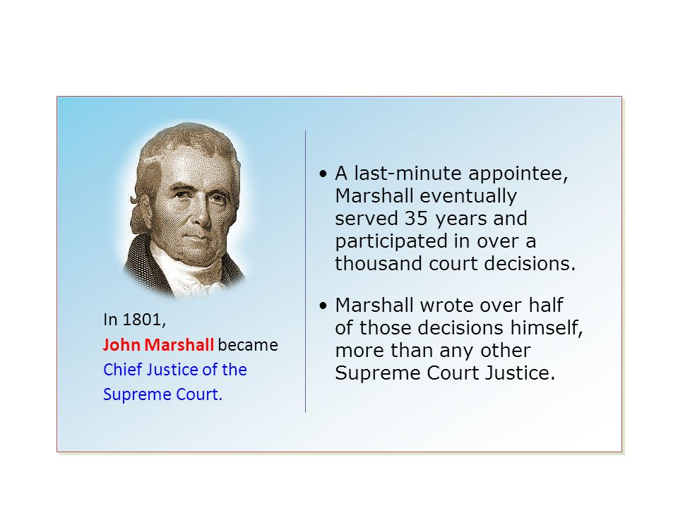 A last-minute appointee, Marshall eventually served 35 years and participated in over a thousand court decisions.