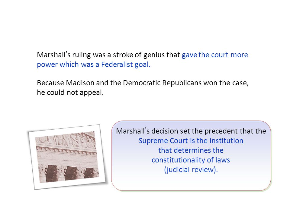 Marshall's ruling was a stroke of genius that gave the court more power which was a Federalist goal.