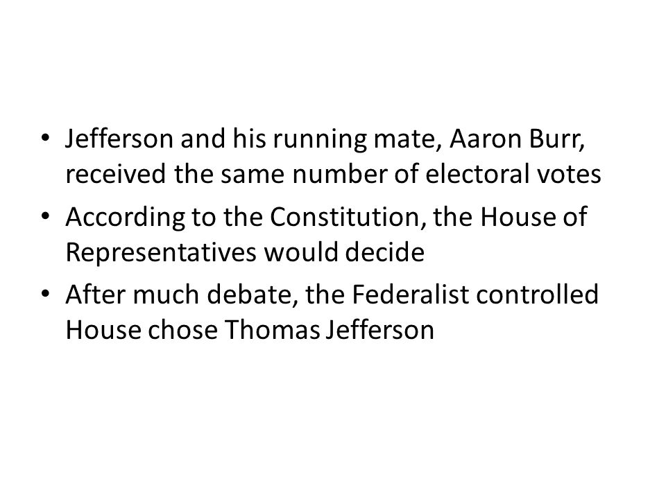 Jefferson and his running mate, Aaron Burr, received the same number of electoral votes
